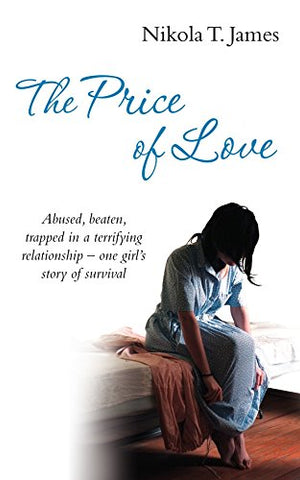 The Price of Love: Abused, Beaten, Trapped in a Terrifying Relationship - One Girl's Story of Survival