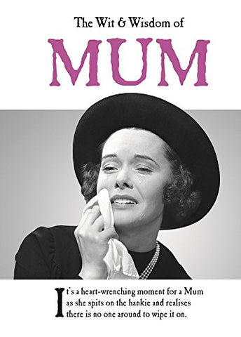 The Wit and Wisdom of Mum: from the BESTSELLING Greetings Cards Emotional Rescue