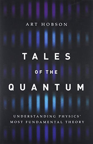 Tales of the Quantum: Understanding Physics' Most Fundamental Theory