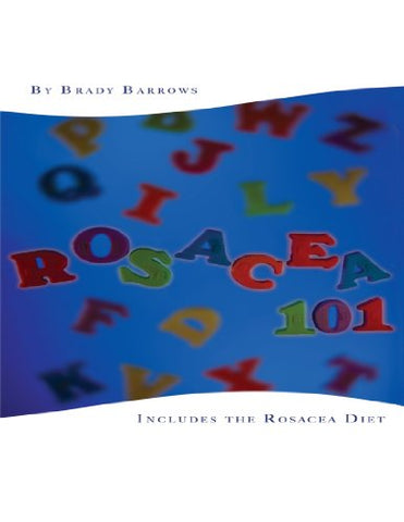 Rosacea 101: Includes the Rosacea Diet