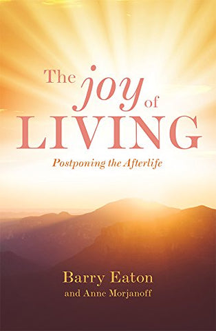 The Joy of Living: Postponing the Afterlife