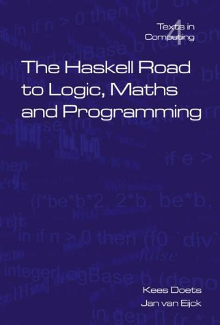 The Haskell Road to Logic, Maths and Programming (Texts in Computing, Vol. 4)