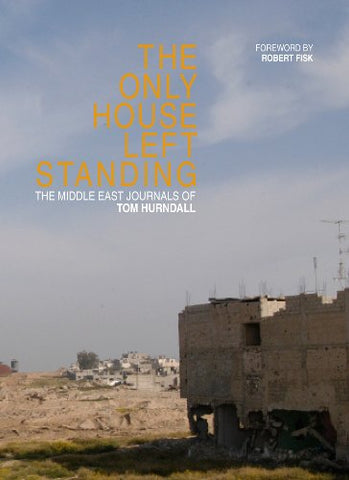 The Only House Left Standing - The Middle East Journals of Tom Hurndall