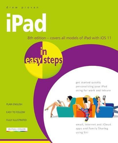iPad in easy steps, 8th edition - covers all models of iPad with iOS 11