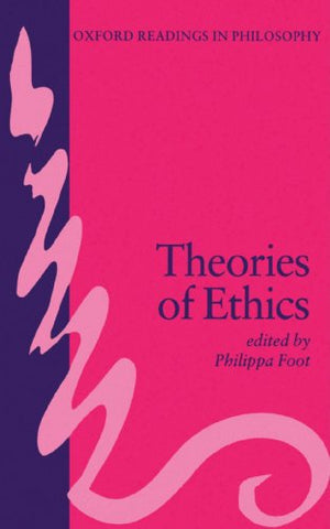 Theories of Ethics (Oxford Readings in Philosophy)