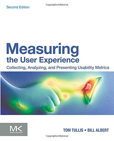 Measuring the User Experience: Collecting, Analyzing, and Presenting Usability Metrics (Interactive Technologies)