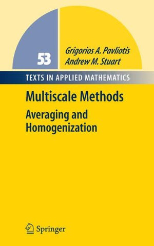 Multiscale Methods: Averaging and Homogenization (Texts in Applied Mathematics)