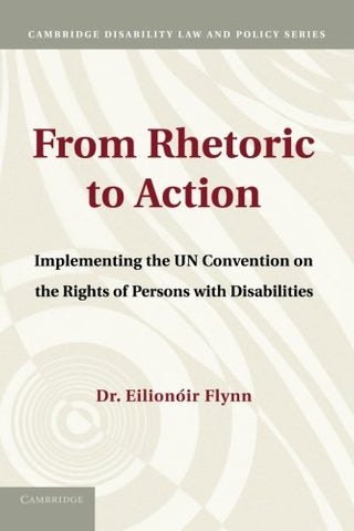 From Rhetoric to Action: Implementing The Un Convention On The Rights Of Persons With Disabilities (Cambridge Disability Law and Policy Series)