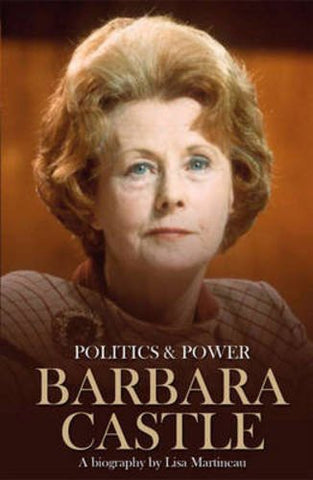 Politics & Power: Barbara Castle: A Biography