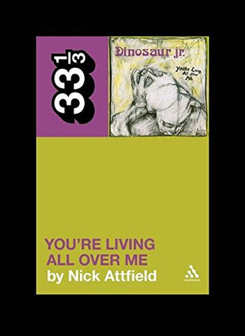 Dinosaur Jr.'s You're Living All Over Me (33 1/3)