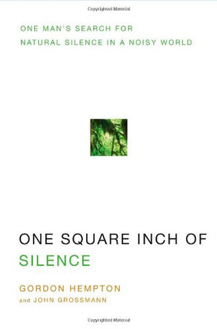 One Square Inch of Silence: One Man's Search for Natural Silence in a Noisy World [With CD (Audio)]