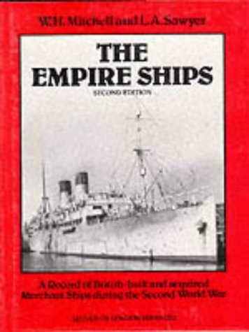 The Empire Ships: Record of British-built and Acquired Merchant Ships During the Second World War