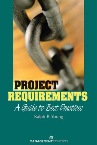 Project Requirements: A Guide to Best Practice: A Guide to Best Practices