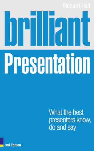 Brilliant Presentation 3e: What the best presenters know, do and say (Brilliant Business)