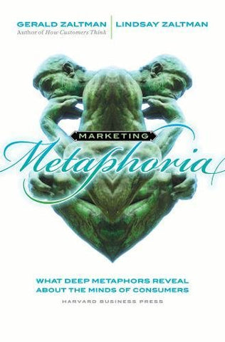 Marketing Metaphoria: What Deep Metaphors Reveal About the Minds of Consumers: What Seven Deep Metaphors Reveal About the Minds of Consumers