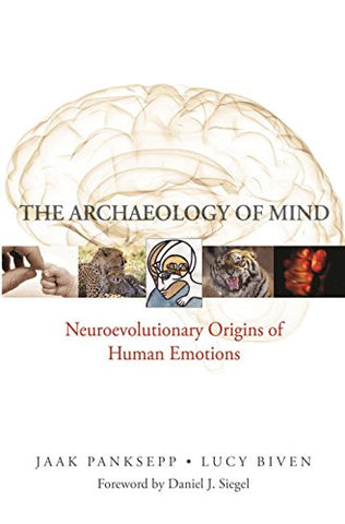 The Archaeology of Mind: Neuroevolutionary Origins of Human Emotion: Neuroevolutionary Origins of Human Emotions (Norton Series on Interpersonal on Interpersonal Neurobiology (Hardcover))