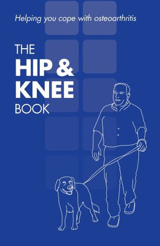 The hip & knee book: helping you cope with osteoarthritis, [English, single copy]
