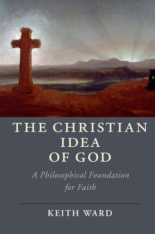 The Christian Idea of God: A Philosophical Foundation for Faith (Cambridge Studies in Religion, Philosophy, and Society)