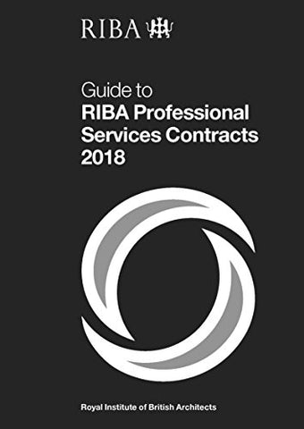 Guide to RIBA Professional Services Contracts 2018 (Guide to Riba Contracts)