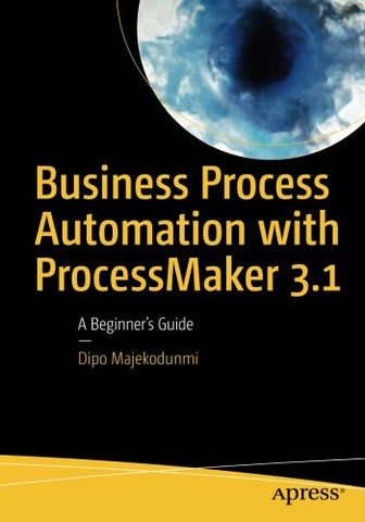 Business Process Automation with ProcessMaker 3.1: A Beginners Guide