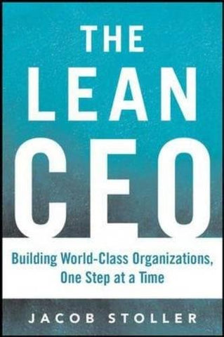 The Lean CEO: Leading the Way to World-Class Excellence