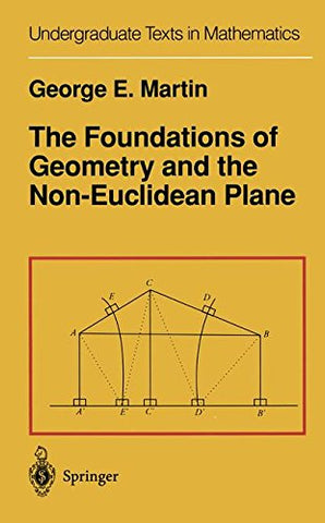 The Foundations of Geometry and the Non-Euclidean Plane (Undergraduate Texts in Mathematics)