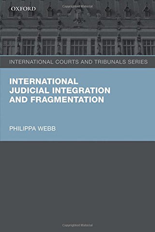 International Judicial Integration and Fragmentation (International Courts and Tribunals Series)