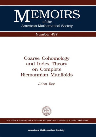 Coarse Cohomology And Index Theory On Complete Riemannian Manifolds (Memoirs of the American Mathematical Society)
