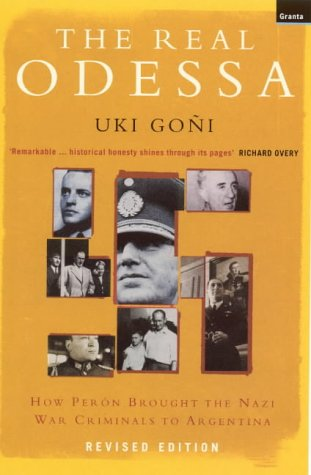Real Odessa: How Peron Brought the Nazi War Criminals to Argentina