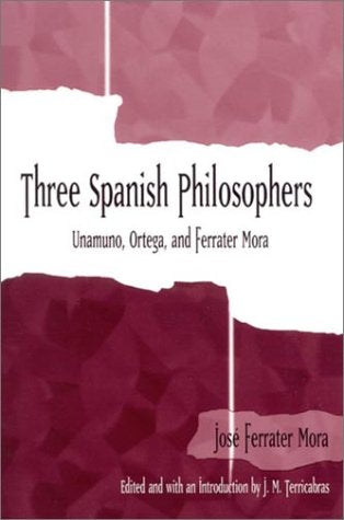 Three Spanish Philosophers: Unamuno, Ortega, Ferrater Mora (SUNY series in Latin American and Iberian Thought and Culture)