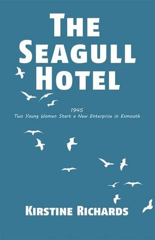 The Seagull Hotel: 1945, Two Young Women Start a New Enterprise in Exmouth