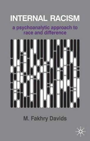 Internal Racism: A Psychoanalytic Approach to Race and Difference (The Palgrave Psychotherapy Series)
