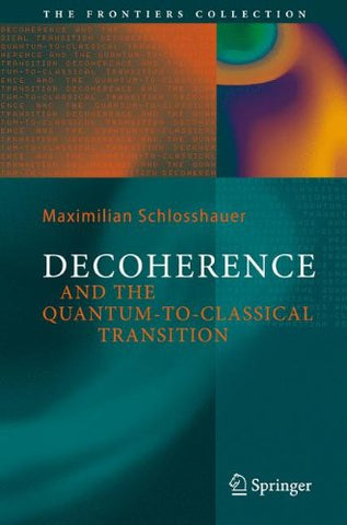 Decoherence: and the Quantum-To-Classical Transition (The Frontiers Collection)