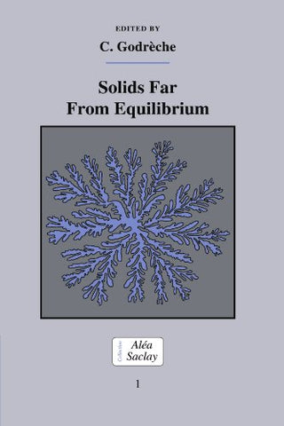 Solids Far from Equilibrium (Collection Alea-Saclay: Monographs and Texts in Statistical Physics)