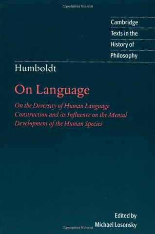Humboldt: On Language 2ed: On the Diversity of Human Language Construction and Its Influence on the Mental Development of the Human Species (Cambridge Texts in the History of Philosophy)