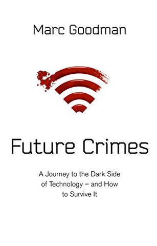 Future Crimes: A Journey To The Dark Side of Technology  and How To Survive It