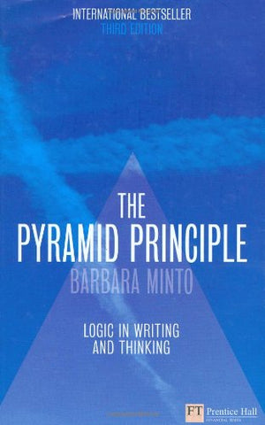 The Pyramid Principle:Logic in Writing and Thinking