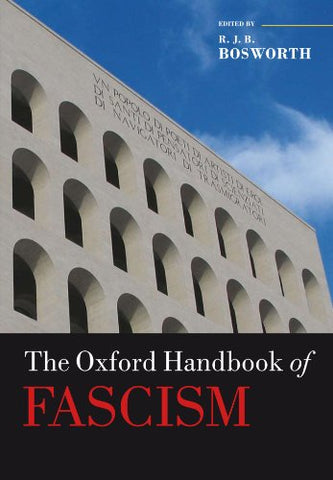 The Oxford Handbook of Fascism (Oxford Handbooks in History)