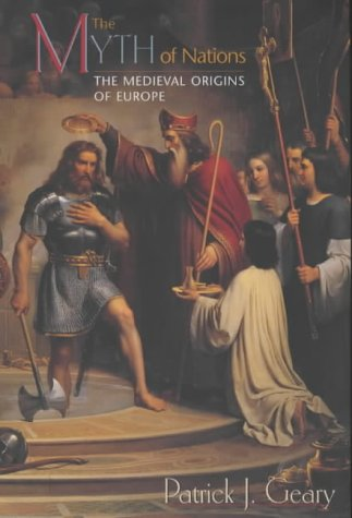 The Myth of Nations: The Medieval Origins of Europe