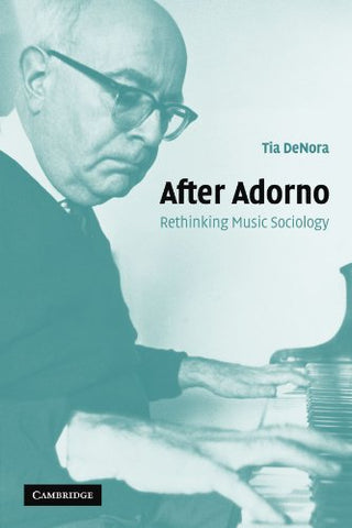 After Adorno: Rethinking Music Sociology