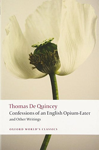 Confessions of an English Opium-Eater and Other Writings n/e (Oxford World's Classics)