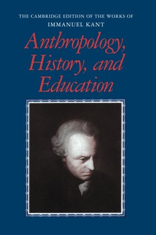 Anthropology, History, and Education (The Cambridge Edition of the Works of Immanuel Kant)