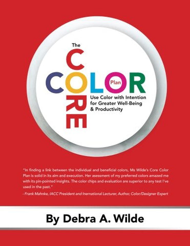 The Core Color Plan: Use Color with Intention for Greater Well-Being and Productivity