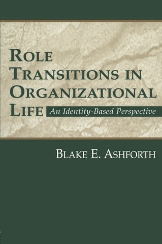Role Transitions in Organizational Life: An Identity-based Perspective (Organization and Management Series)