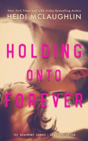 Holding Onto Forever: Volume 1 (The Beaumont Series - Next Generation)