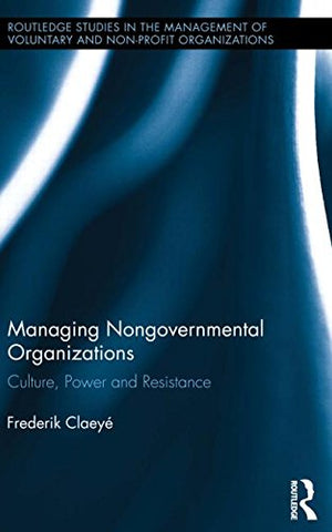 Managing Nongovernmental Organizations: Culture, Power and Resistance (Routledge Studies in the Management of Voluntary and Non-Profit Organizations)