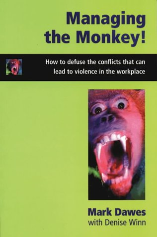 Managing the Monkey: How to Defuse the Conflicts That Can Lead to Violence in the Workplace