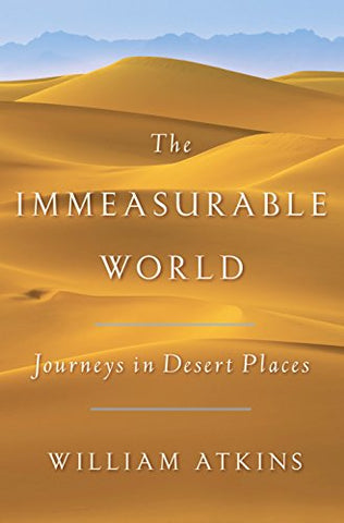 The Immeasurable World: Journeys in Desert Places