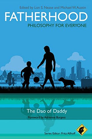 Fatherhood: Philosophy for Everyone