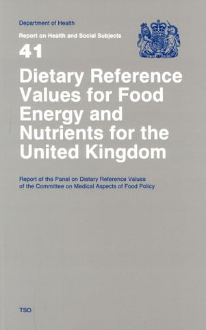Dietary Reference Values of Food Energy and Nutrients for the United Kingdom: Report of the Panel on Dietary Reference Values of the Committee on ... (Reports of Health and Social Subjects)